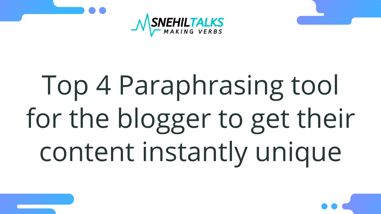 Top 4 Paraphrasing tool for the blogger to get their content instantly unique